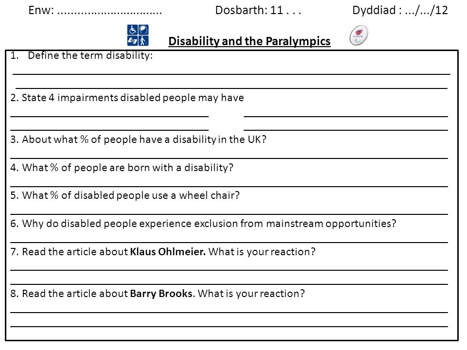 Enw: ................................ Dosbarth: 11 . . . Dyddiad : .../.../12 Disability and the Paralympics