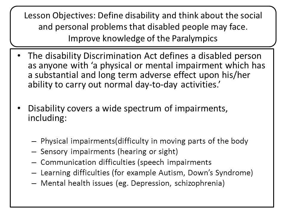 Disability covers a wide spectrum of impairments, including: