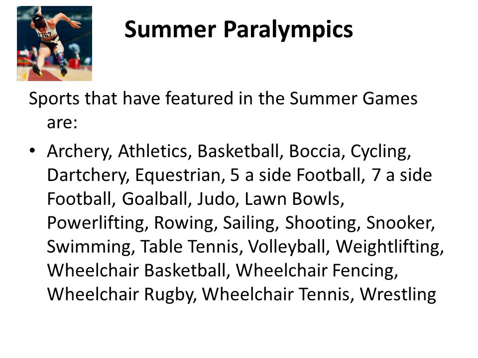 Summer Paralympics Sports that have featured in the Summer Games are: