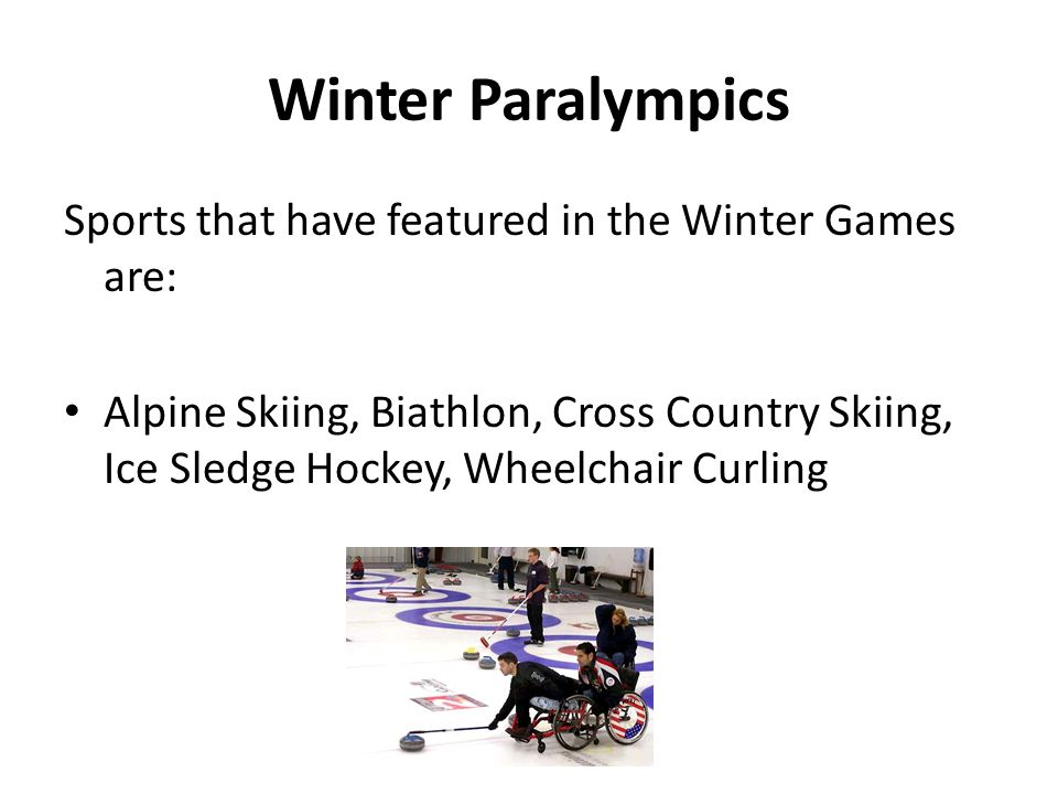 Winter Paralympics Sports that have featured in the Winter Games are: