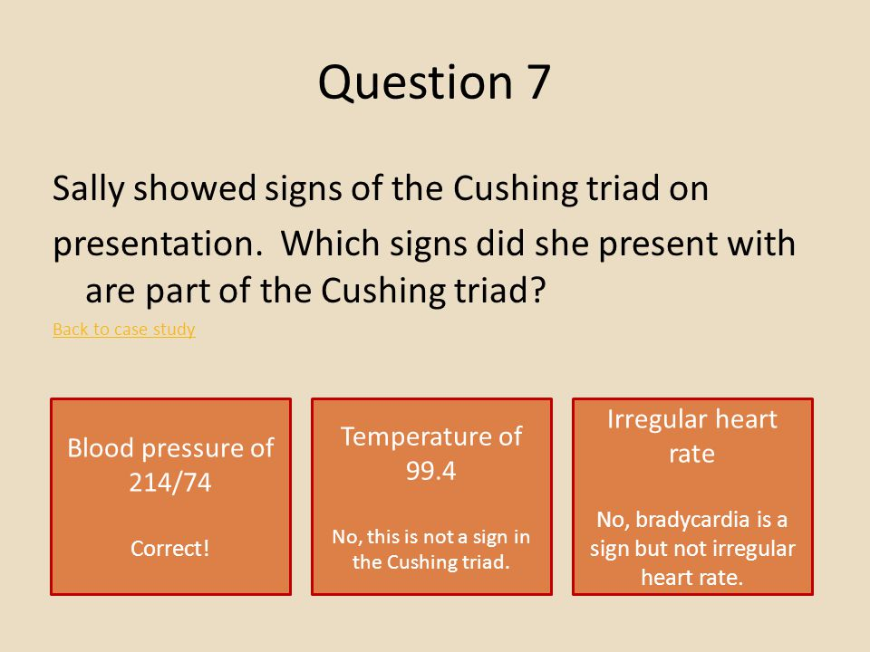 Question 7 Sally showed signs of the Cushing triad on