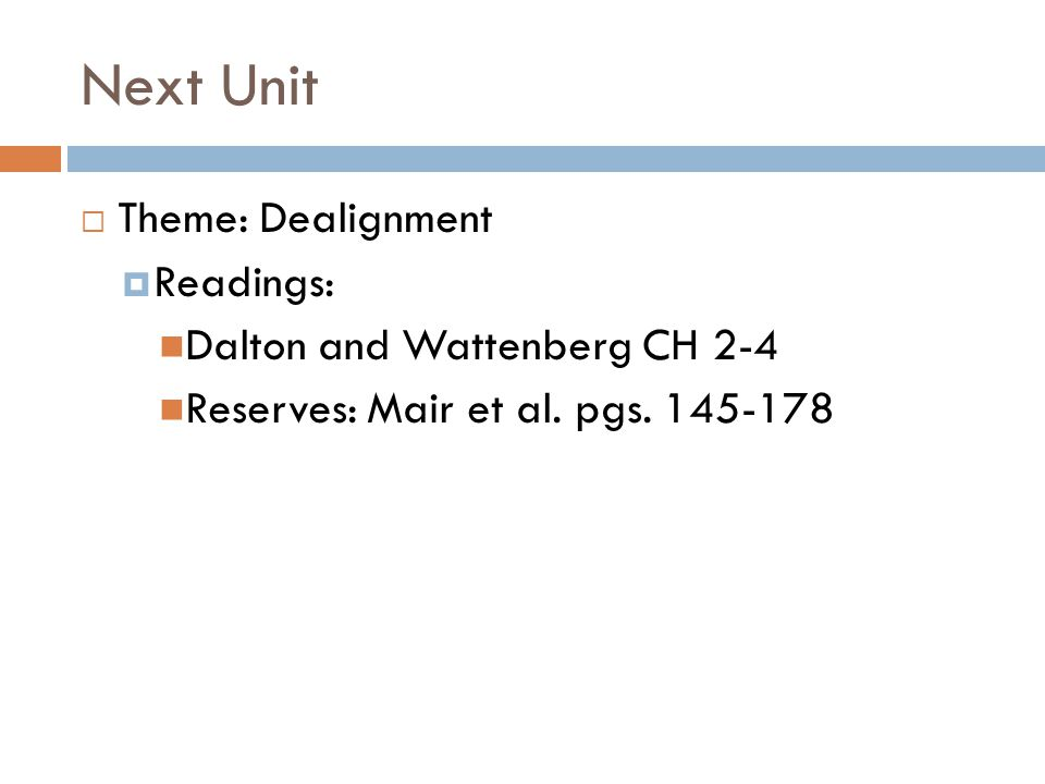 Next Unit Theme: Dealignment Readings: Dalton and Wattenberg CH 2-4
