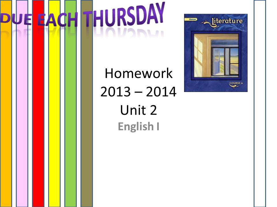 Due Each Thursday Homework 2013 – 2014 Unit 2 English I