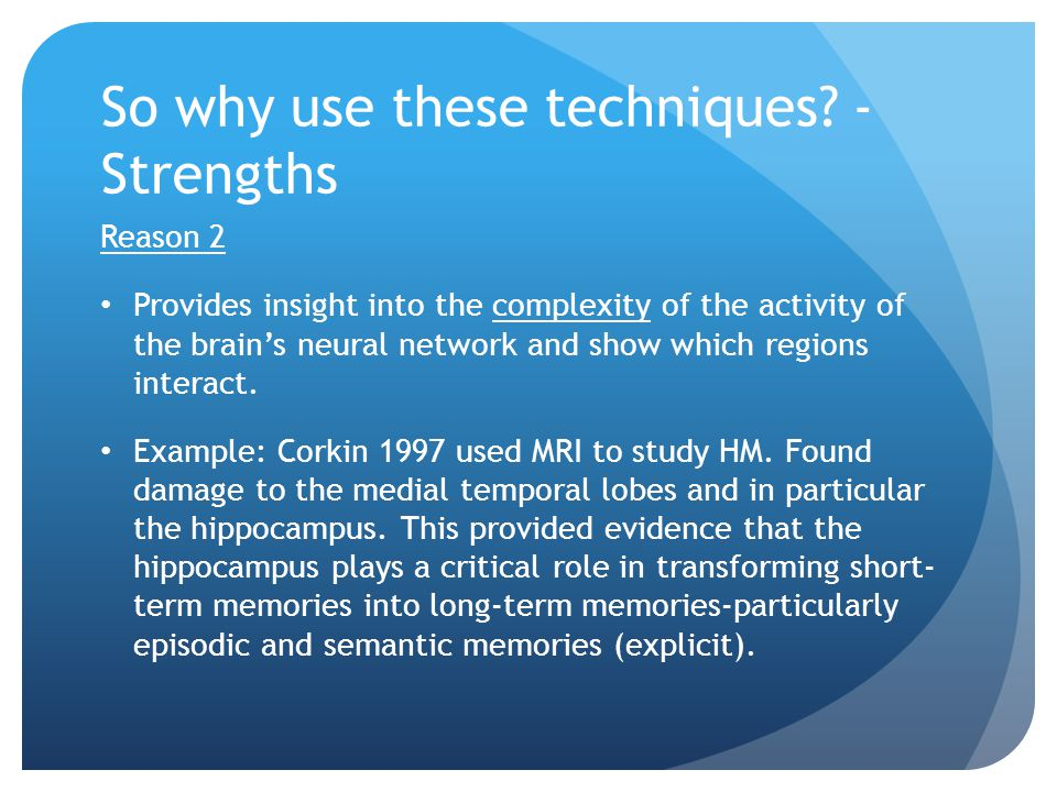 So why use these techniques -Strengths
