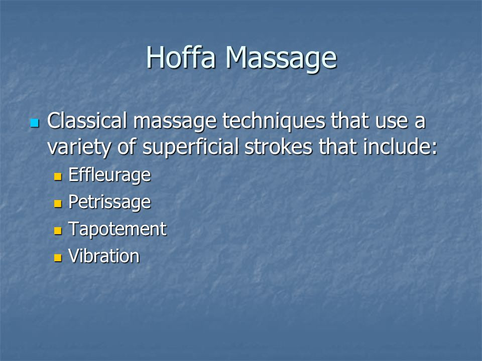 Hoffa Massage Classical massage techniques that use a variety of superficial strokes that include: Effleurage.