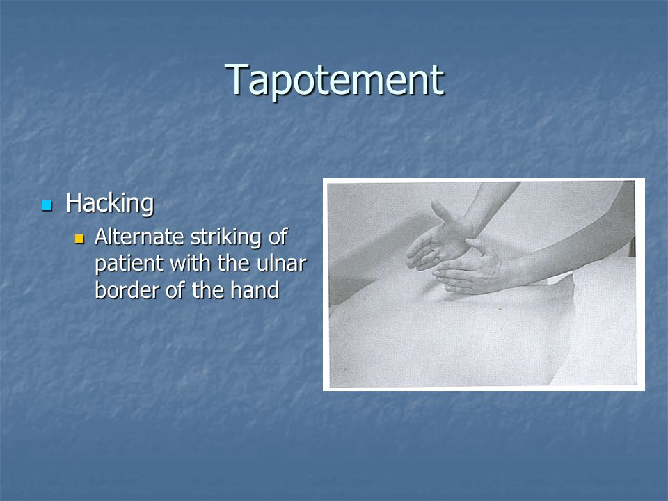 Tapotement Hacking Alternate striking of patient with the ulnar border of the hand