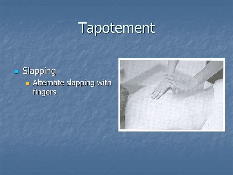 Tapotement Slapping Alternate slapping with fingers