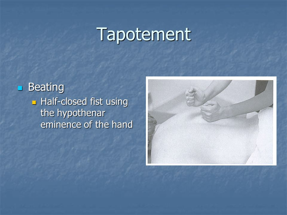 Tapotement Beating Half-closed fist using the hypothenar eminence of the hand