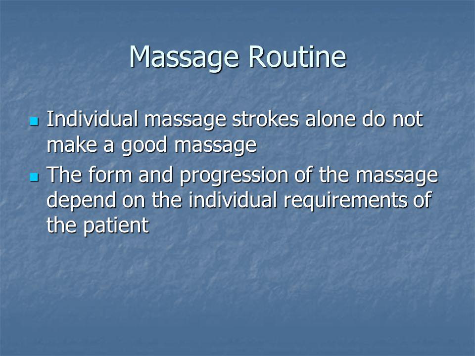 Massage Routine Individual massage strokes alone do not make a good massage.
