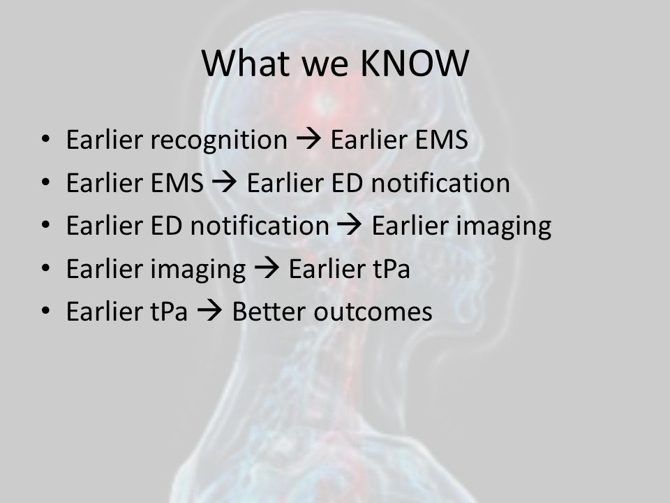 What we KNOW Earlier recognition  Earlier EMS