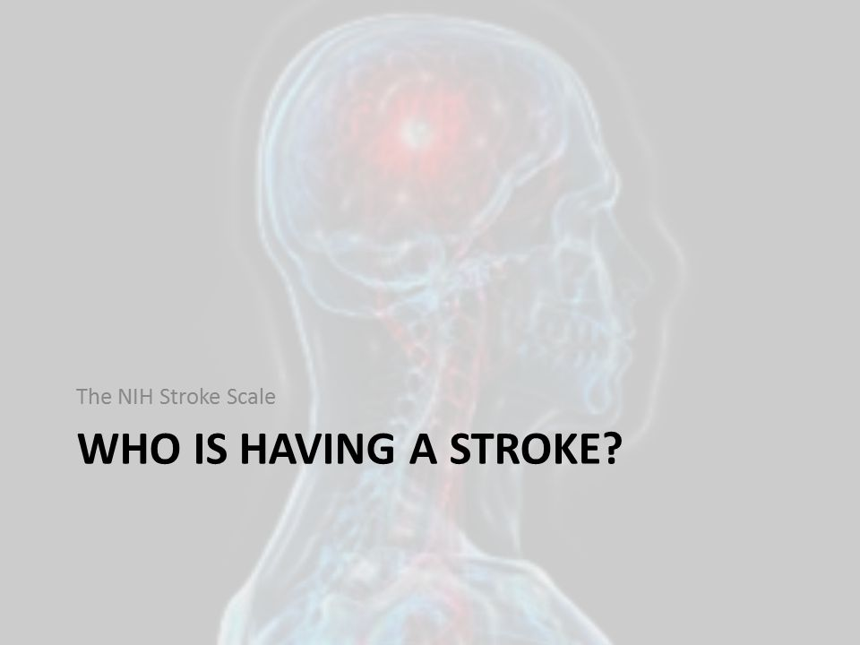 The NIH Stroke Scale WHO IS HAVING A STROKE