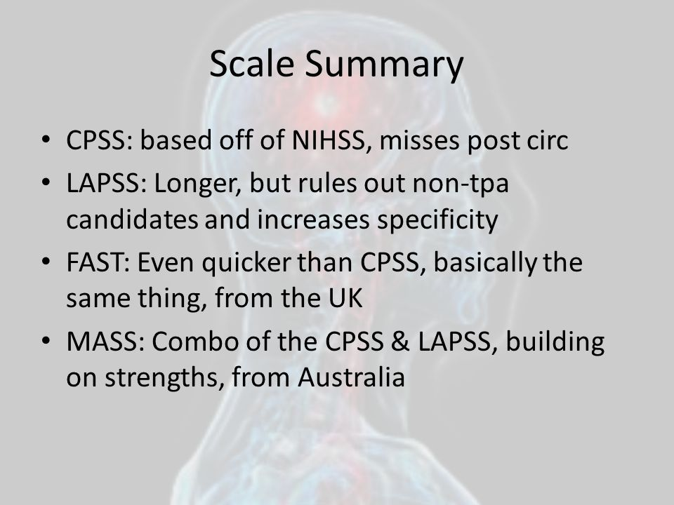 Scale Summary CPSS: based off of NIHSS, misses post circ