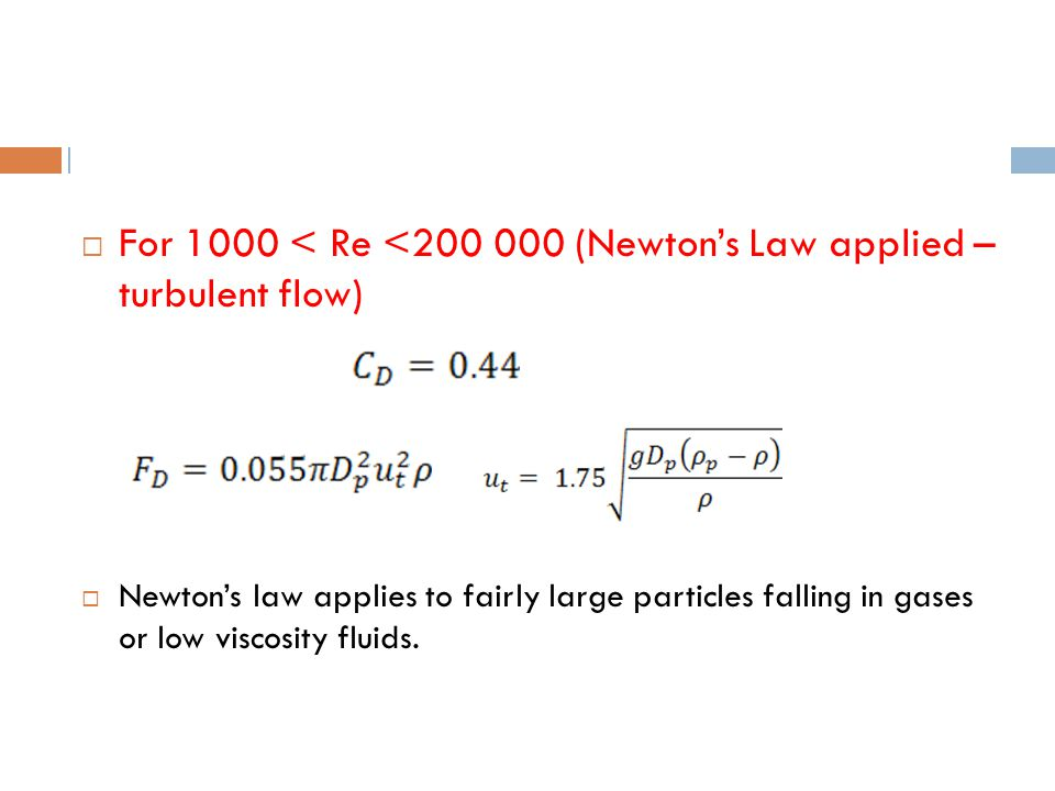 For 1000 < Re <200 000 (Newton's Law applied – turbulent flow)