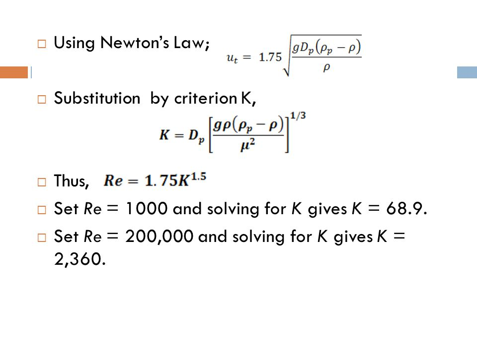 Using Newton's Law; Substitution by criterion K, Thus, Set Re = 1000 and solving for K gives K = 68.9.
