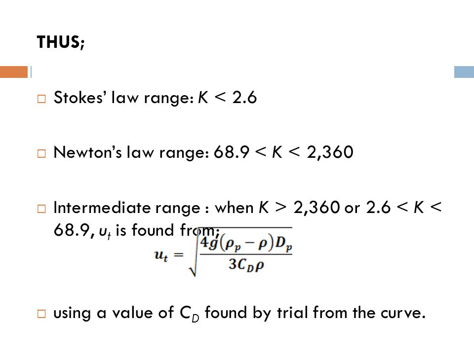 THUS; Stokes' law range: K < 2.6. Newton's law range: 68.9 < K < 2,360.