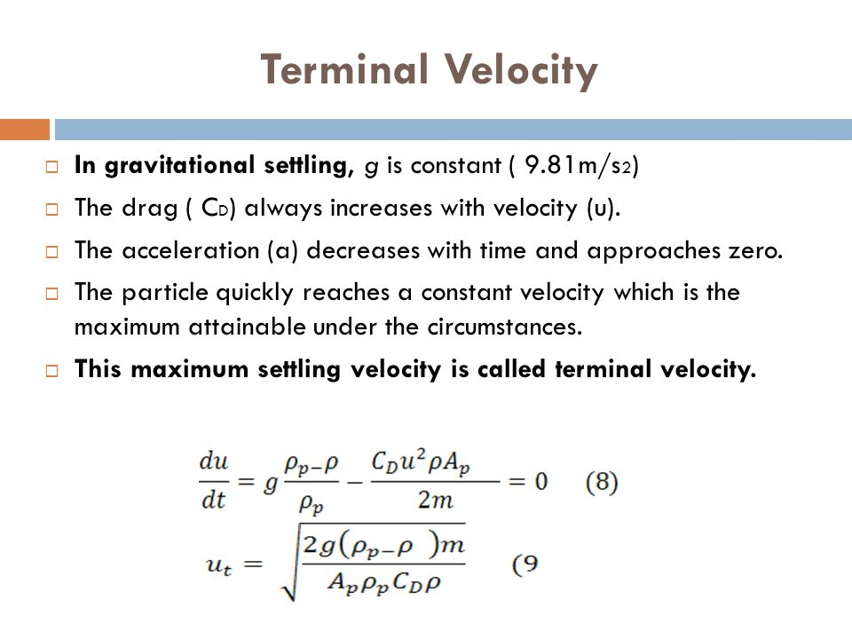 Terminal Velocity In gravitational settling, g is constant ( 9.81m/s2)