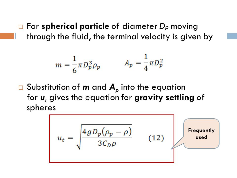 For spherical particle of diameter Dp moving through the fluid, the terminal velocity is given by