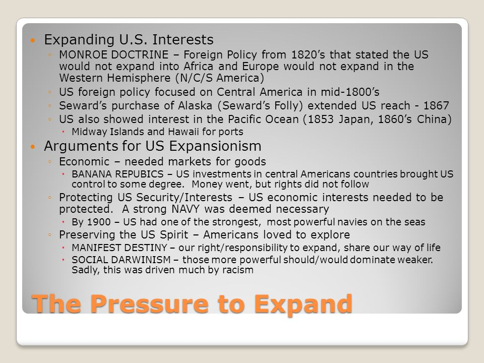 The Pressure to Expand Expanding U.S. Interests