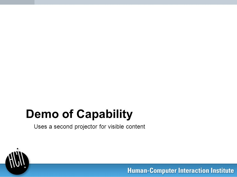 Demo of Capability Uses a second projector for visible content