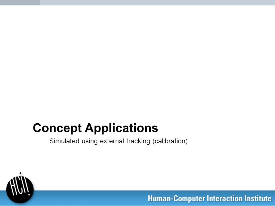 Concept Applications Simulated using external tracking (calibration)