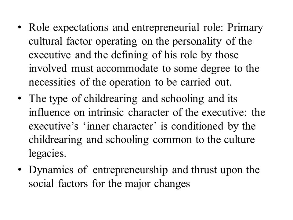 Role expectations and entrepreneurial role: Primary cultural factor operating on the personality of the executive and the defining of his role by those involved must accommodate to some degree to the necessities of the operation to be carried out.