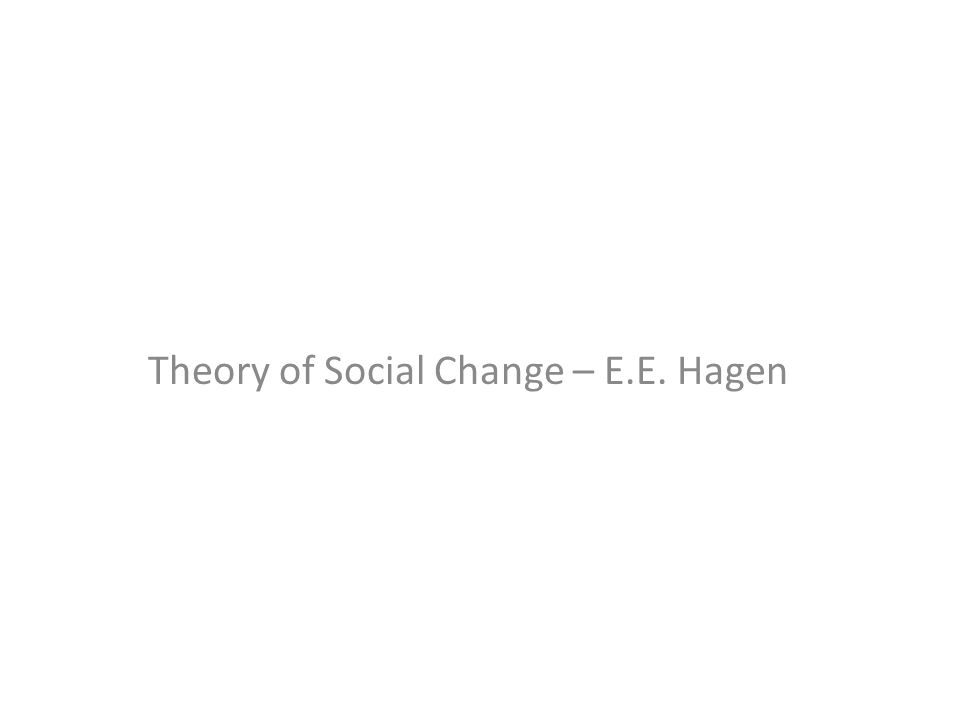 Theory of Social Change – E.E. Hagen