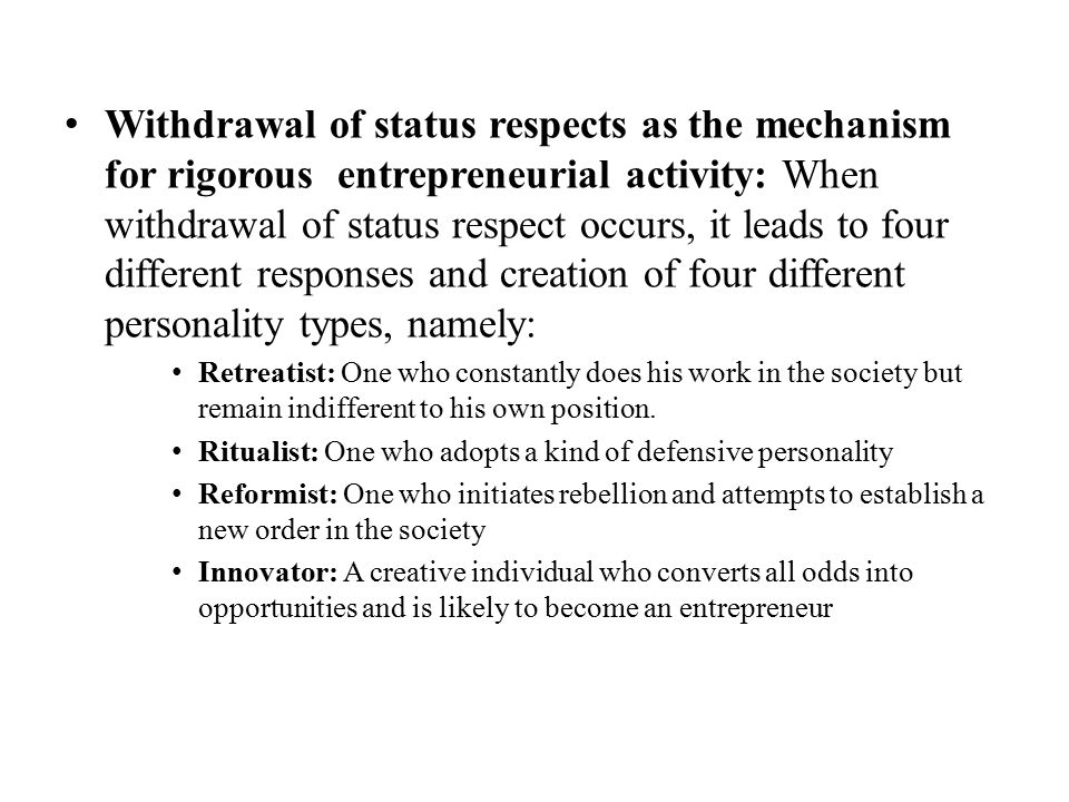 Withdrawal of status respects as the mechanism for rigorous entrepreneurial activity: When withdrawal of status respect occurs, it leads to four different responses and creation of four different personality types, namely: