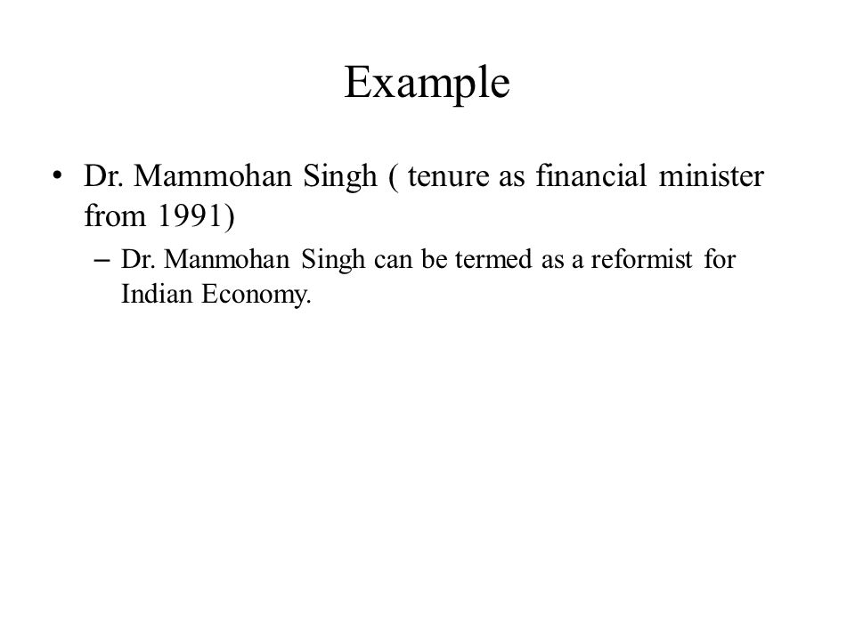 Example Dr. Mammohan Singh ( tenure as financial minister from 1991)