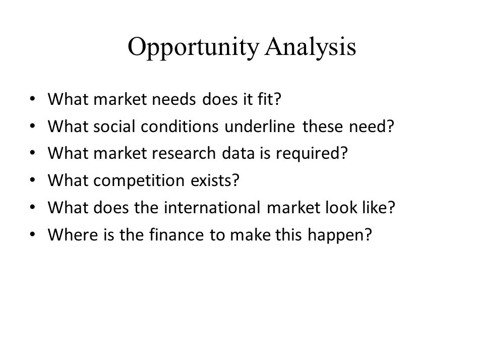 Opportunity Analysis What market needs does it fit