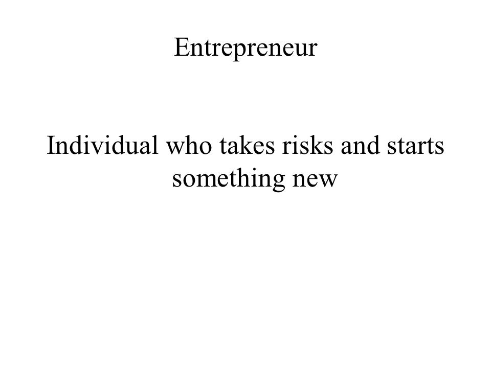 Individual who takes risks and starts something new