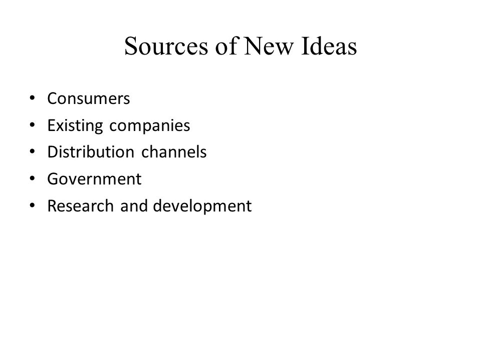 Sources of New Ideas Consumers Existing companies