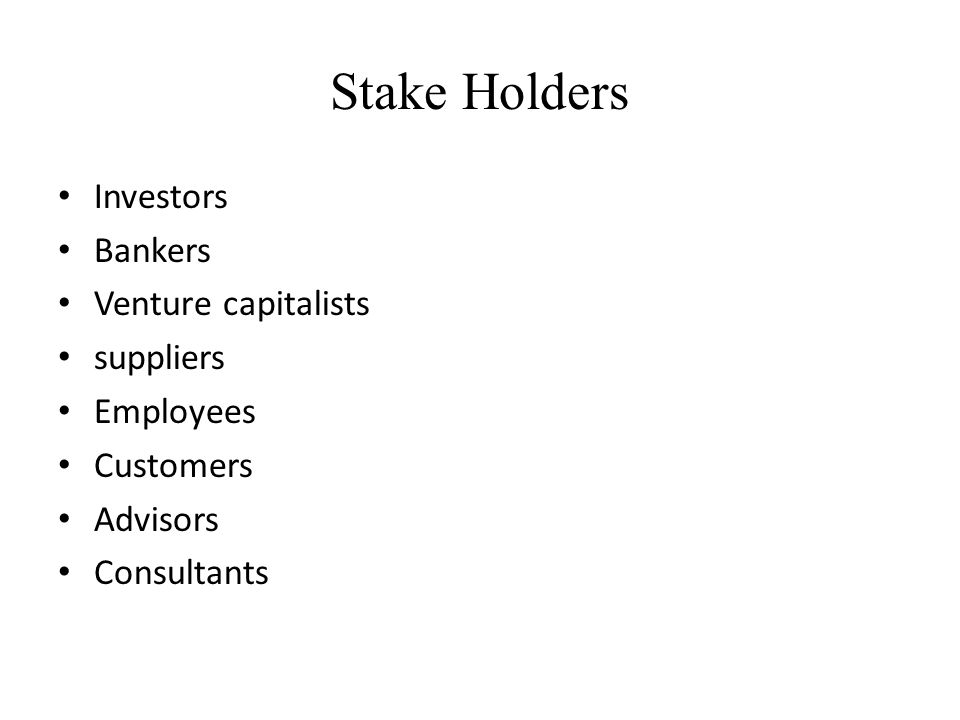 Stake Holders Investors Bankers Venture capitalists suppliers
