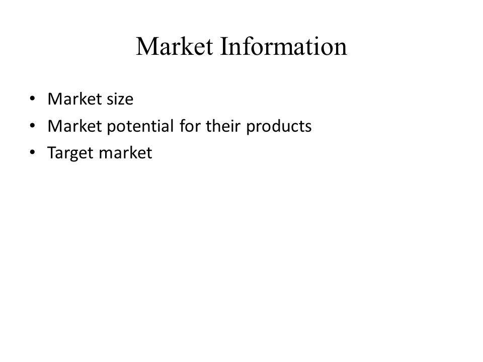 Market Information Market size Market potential for their products