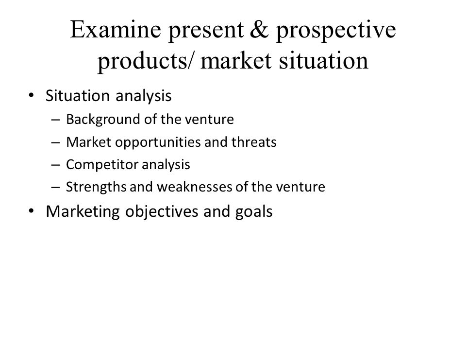 Examine present & prospective products/ market situation