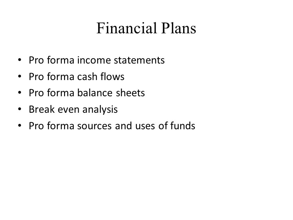 Financial Plans Pro forma income statements Pro forma cash flows