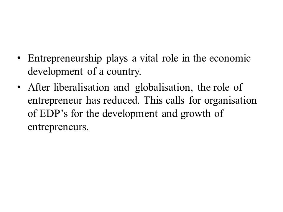 Entrepreneurship plays a vital role in the economic development of a country.