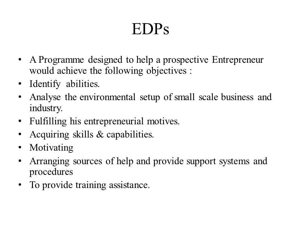EDPs A Programme designed to help a prospective Entrepreneur would achieve the following objectives :