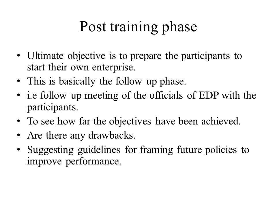 Post training phase Ultimate objective is to prepare the participants to start their own enterprise.