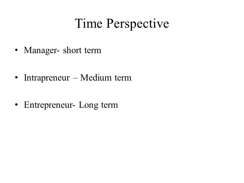 Time Perspective Manager- short term Intrapreneur – Medium term