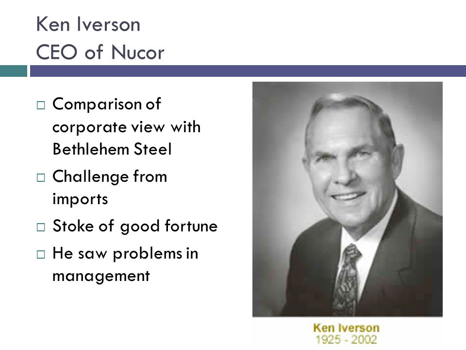 Ken Iverson CEO of Nucor