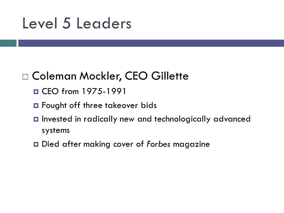 Level 5 Leaders Coleman Mockler, CEO Gillette CEO from 1975-1991