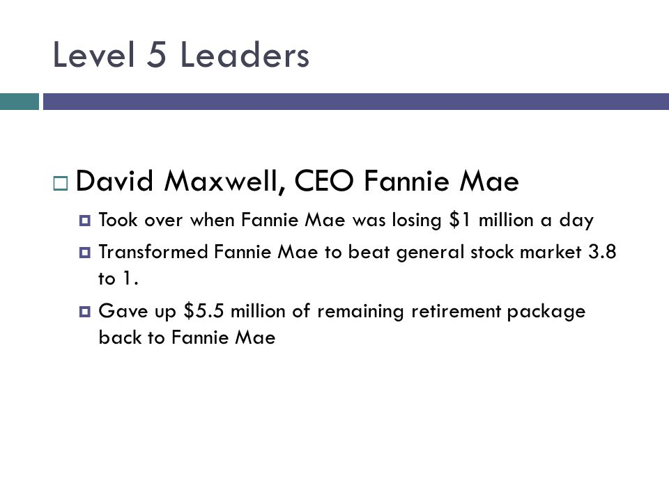 Level 5 Leaders David Maxwell, CEO Fannie Mae