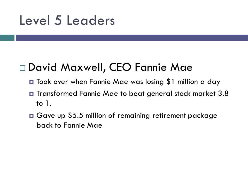 Level 5 Leaders David Maxwell, CEO Fannie Mae