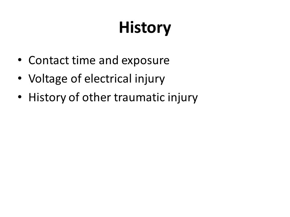 History Contact time and exposure Voltage of electrical injury
