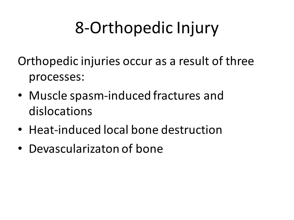 8-Orthopedic Injury Orthopedic injuries occur as a result of three processes: Muscle spasm-induced fractures and dislocations.