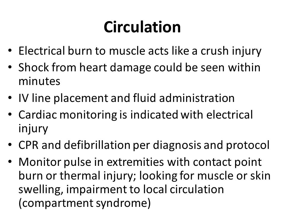 Circulation Electrical burn to muscle acts like a crush injury