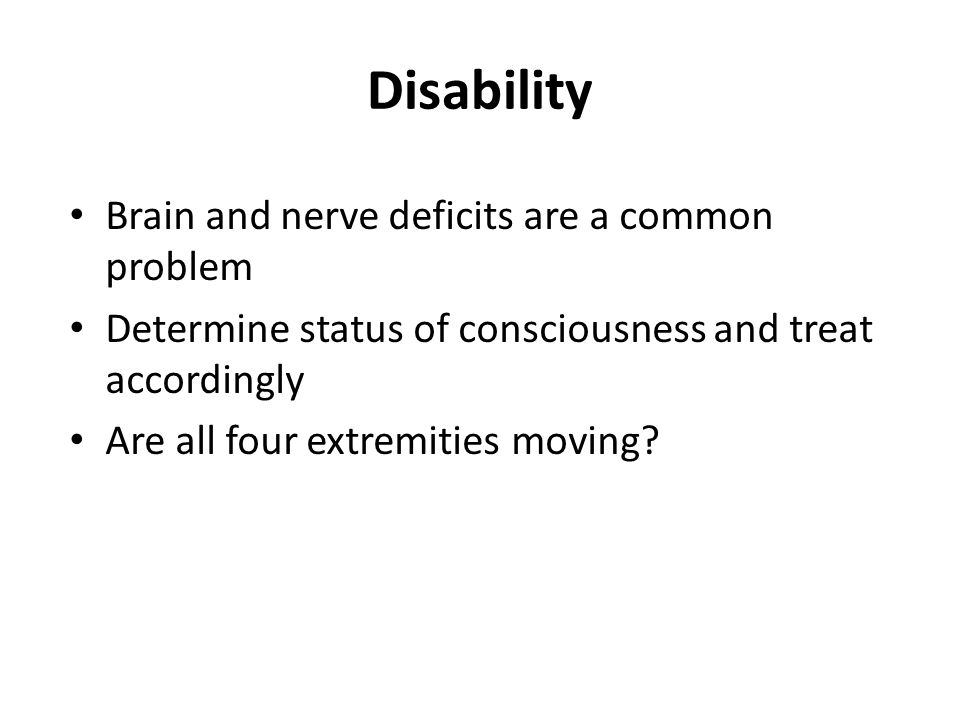 Disability Brain and nerve deficits are a common problem