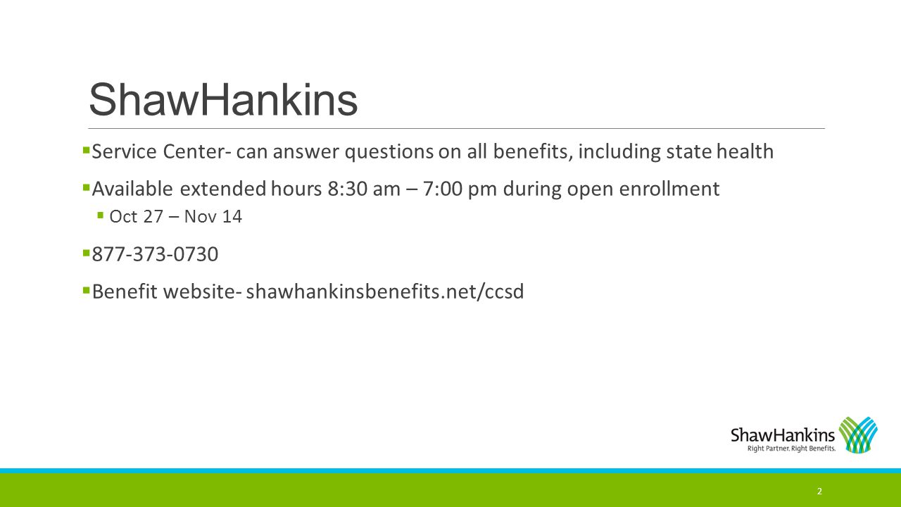ShawHankins Service Center- can answer questions on all benefits, including state health.