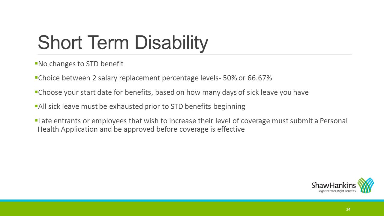 Short Term Disability No changes to STD benefit