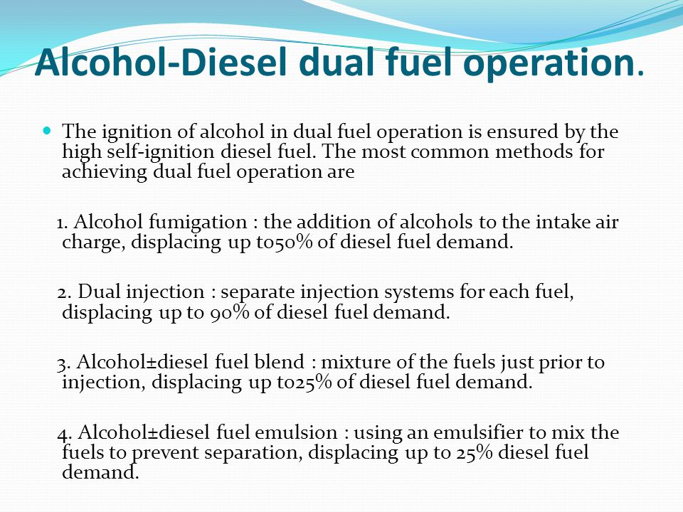 Alcohol-Diesel dual fuel operation.